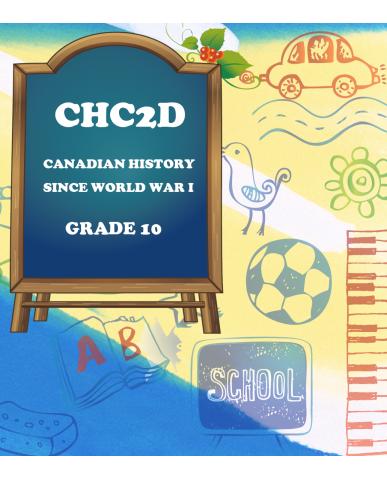 CANADIAN HISTORY SINCE WORLD WAR I, GRADE 10(CHC2D)