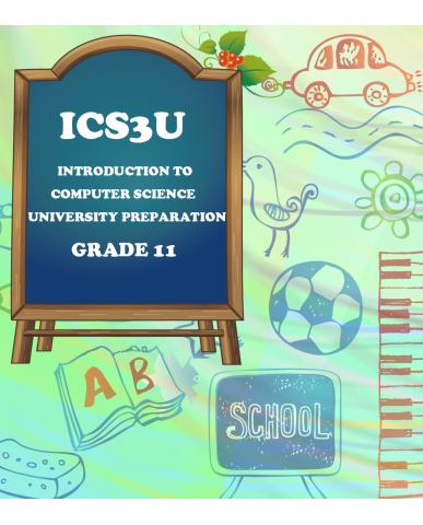 INTRODUCTION TO COMPUTER SCIENCE, GRADE 11 UNIVERSITY PREPARATION(ICS3U)