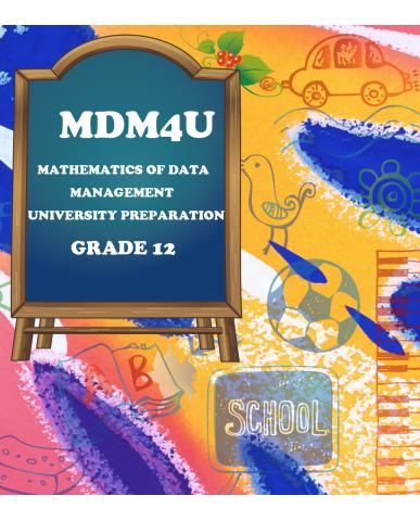 MATHEMATICS OF DATA MANAGEMENT, GRADE 12 UNIVERSITY PREPARATION(MDM4U)