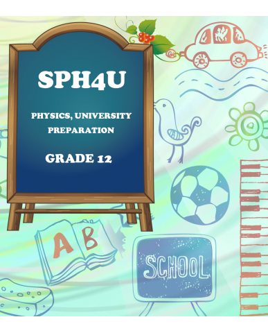 PHYSICS, GRADE 12, UNIVERSITY PREPARATION(SPH4U)